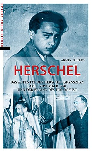 Herschel: Das Attentat des Herschel Grynszpan am 7. November 1938 und der Beginn des Holocaust