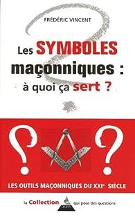 Les symboles maçonniques : à quoi ça sert ? par Frédéric Vincent