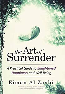 The Art of Surrender: A Practical Guide to Enlightened Happiness and Well-Being