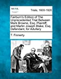 Fairburn's Edition of the Unprecedented Trial Between Mark Browne, Esq. Plaintiff, and Martin Joseph Blake, Esq. Defendant, for Adultery, T. Finnerty, 1275078869