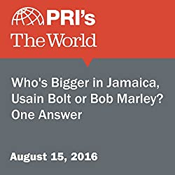 Who's Bigger in Jamaica, Usain Bolt or Bob Marley? One Answer