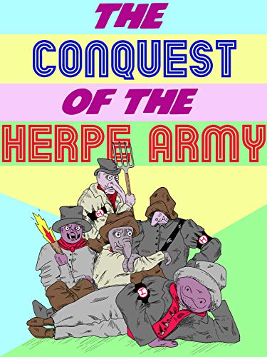 The Conquest of The Herpe Army: A Hilarious Adult Fairy Tale About the Consequences of Misbehavior (oh and herpes)