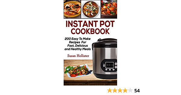 Instant Pot Cookbook: 200 Easy To Make Recipes For Fast, Delicious and Healthy Meals (Quick & Easy Instant Pot Pressure Cooker Cookbook Recipes For Breakfast, ... Lunch, Dinner, Appetizers and...