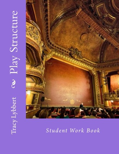 Play Structure: Student Work Book (Theatre Arts 1)