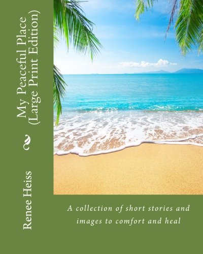 My Peaceful Place - Large Print Edition: A collection of stories and images to comfort and heal