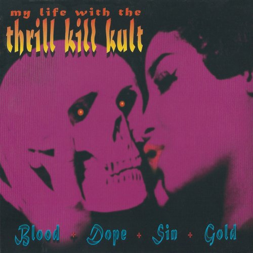 2007 My Life with the Thrill Kill Kult Blood+Dope+Sin+Gold SLZ007 Electro, Goth Rock, Tech House, Glam, - Electro House Tech