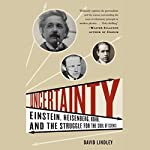Uncertainty: Einstein, Heisenberg, Bohr, and the Struggle for the Soul of Science | David Lindley