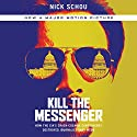 Kill the Messenger: How the CIA's Crack-Cocaine Controversy Destroyed Journalist Gary Webb Audiobook by Nick Schou Narrated by Richard Ferrone