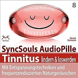 Tinnitus lindern & loswerden: Mit Entspannungstechniken und frequenzreduzierten Naturgeräuschen (SyncSouls Audiopille)