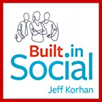 Built-In Social: Essential Social Marketing Practices for Every Small Business | Jeff Korhan