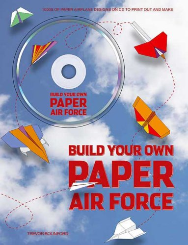 Build Your Own Paper Air Force: 1000s of Paper Airplane Designs on CD to Print Out and Make PDF