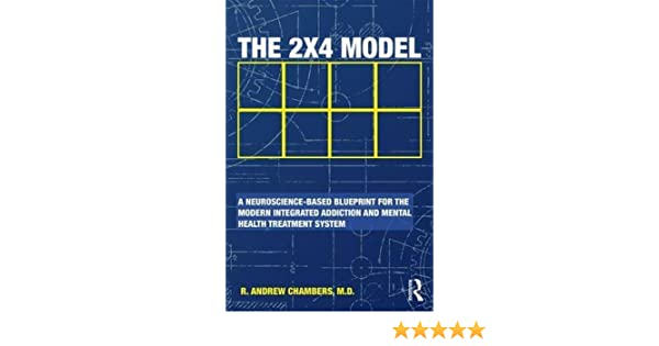 The 2 x 4 model a neuroscience based blueprint for the modern the 2 x 4 model a neuroscience based blueprint for the modern integrated addiction and mental health treatment system 9781498773058 medicine health malvernweather Images