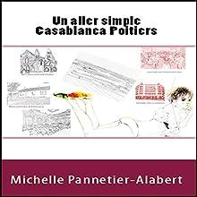 Un aller simple Casablanca Poitiers | Livre audio Auteur(s) : Michelle Pannetier-Alabert Narrateur(s) : Michelle Pannetier-Alabert