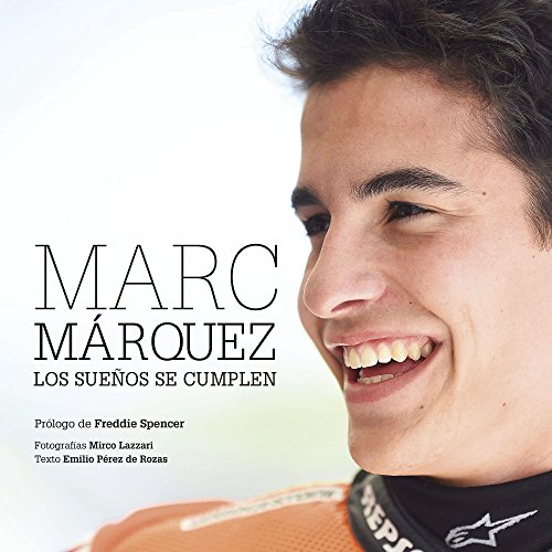 Descargar Libro Marc Márquez Rústica. Los Sueños Se Cumplen De Emilio Pérez Emilio Pérez De Rozas