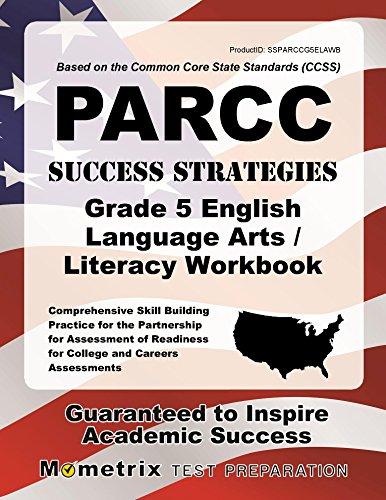 PARCC Success Strategies Grade 5 English Language Arts/Literacy Workbook: Comprehensive Skill Building Practice for the Partnership for Assessment of Readiness for College and Careers Assessments