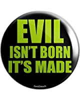 "Geek Details Evil Isn't Born It's Made 2.25"" Pinback Button"