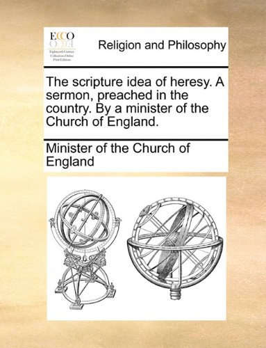 Read Online The scripture idea of heresy. A sermon, preached in the country. By a minister of the Church of England. PDF