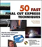 50 Fast Final Cut Express Techniques (50 Fast Techniques Series)