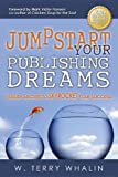 Jumpstart Your Publishing Dreams, W. Terry Whalin, 1614483272