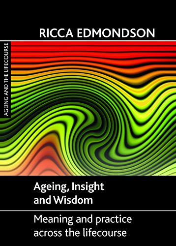 Ageing, Insight and Wisdom: Meaning and Practice across the Lifecourse (Ageing and the Lifecourse)