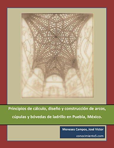 Descargar Libro Principios De Cálculo, Diseño Y Construcción De Arcos, Cúpulas Y Bóvedas De Ladrillo En Puebla, México. José Victor Meneses Campos