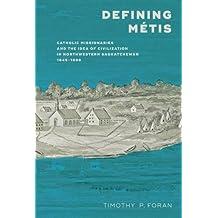 Defining Métis: Catholic Missionaries and the Idea of Civilization in Northwestern Saskatchewan 1845-1898
