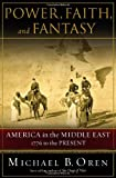 : Power, Faith, and Fantasy: America in the Middle East: 1776 to the Present