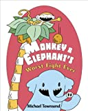 Monkey and Elephant's Worst Fight Ever!, Michael Townsend, 0375857176