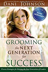 Grooming the Next Generation for Success: Proven Strategies for Raising the Next Generation of Leaders Paperback