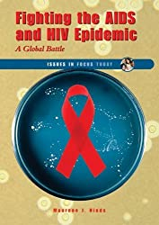 Fighting the AIDS and HIV Epidemic: A Global Battle (Issues in Focus Today) by Maurene J Hinds (2007-06-01)