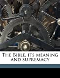 The Bible, Its Meaning and Supremacy, Frederic Willi Farrar and Frederic William Farrar, 1149283432