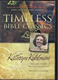 Timeless Bible Classics - Featuring Kathryn Kuhlman: Will We Know Our Loved Ones & Raising Lazarus (Volume 1)