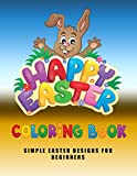 Happy Easter Coloring Book: Simple Easter Designs for Beginners