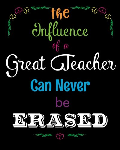Download The Influence of a Great Teacher Can Never Be Erased: Quote Notebook, Journal, Diary ~ Unique Inspirational Gift for Teacher Thank You, End of Year, ... (Best Teacher Ever Notebooks) (Volume 2) pdf