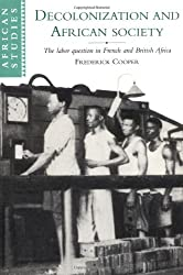 Decolonization & African Society: The Labor Question in French and British Africa (African Studies, Band 89)
