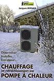 Chauffage (et rafraîchissement) par pompe à chaleur : Déterminer, installer, entretenir