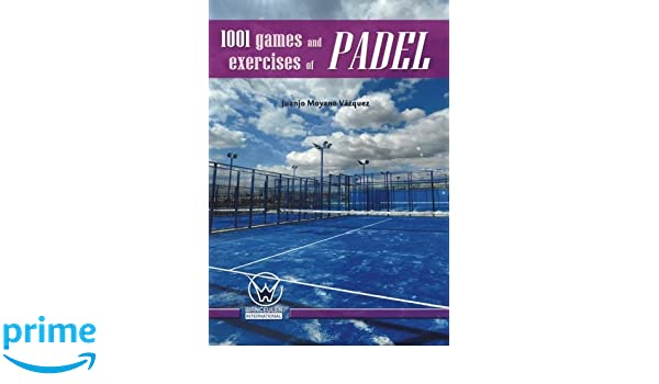 1001 Games and exercises of padel: Amazon.es: Moyano Vázquez ...