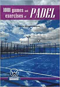 1001 games and exercises of padel: Juanjo Moyano Vázquez ...