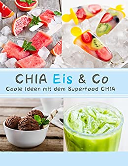 Chia Eis Co Coole Ideen Mit Dem Superfood Chia German Edition