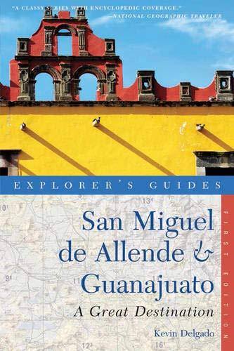 (Explorer's Guide San Miguel de Allende & Guanajuato: A Great Destination (Second Edition)  (Explorer's Great Destinations))