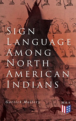 Sign Language Among North American Indians: Compared With That Among Other Peoples And Deaf-Mutes