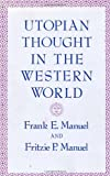Utopian Thought in the Western World, Manuel, Frank E. and Manuel, Fritzie P., 0674931858