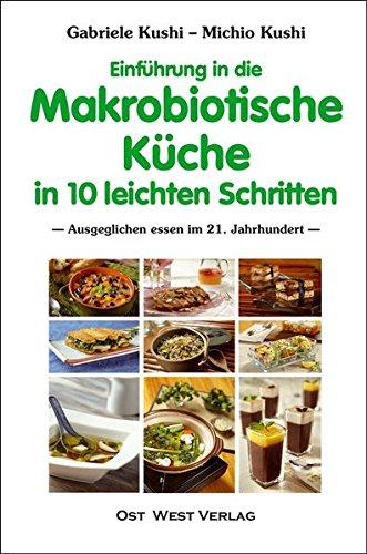 Einführung in die makrobiotische Küche in 10 leichten Schritten: Ausgeglichen essen im 21. Jahrhundert