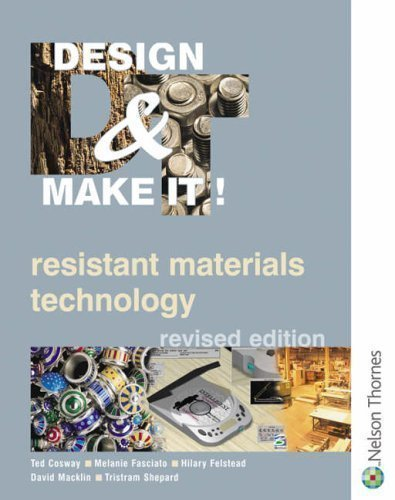 Download Design & Make It! - GCSE Resistant Materials Technology 2nd (second) Revised Edition by Fasciato, Melanie, Felstead, Hilary, Cosway, Ted published by Nelson Thornes (2001) PDF