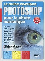 Le guide pratique Photoshop pour la photo numérique : Les bases complètes de la retouche photo et les techniques avancées pour obtenir le meilleur de vos prises de vues