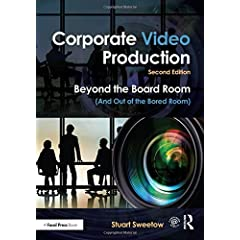 Corporate Video Production: Beyond the Board Room, 2nd Edition from Focal Press