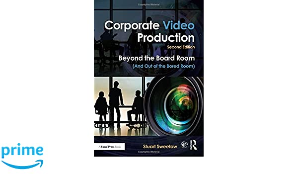 Corporate Video Production: Beyond the Board Room And Out of the Bored Room: Amazon.es: Stuart Sweetow: Libros en idiomas extranjeros