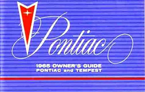 COMPLETE & UNABRIDGED 1965 PONTIAC & TEMPEST FACTORY OWNERS INSTRUCTION & OPERATING MANUAL - USERS GUIDE For LeMans, GTO, Custom, Firebird, Sprint, Safari, Grand Prix, Executive, Bonneville, Catalina, Star Chief - 65
