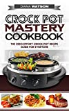 Crock Pot Mastery Cookbook: The Zero Effort Crock Pot Recipe Guide For Everyone (3 Manuscript Bundle: Crock Pot Mastery + Slow Cooker Cookbook + Instant Pot 50 Wicked Recipes Cookbook)