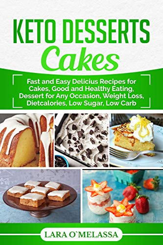 Keto Desserts Cakes: Fast and Easy Delicius Recipes for Cakes, Good and Healthy Eating, Dessert for Any Occasion, Weight Loss, Dietcalories, Low Sugar, Low Carb by Lara O`Melassa